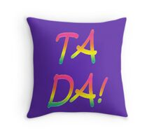 Ta Da! Throw Pillow