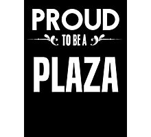 Proud to be a Plaza. Show your pride if your last name or surname is Plaza Photographic Print