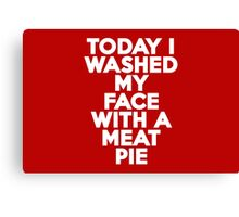 Today I washed my face with a meat pie Canvas Print