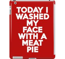 Today I washed my face with a meat pie iPad Case/Skin