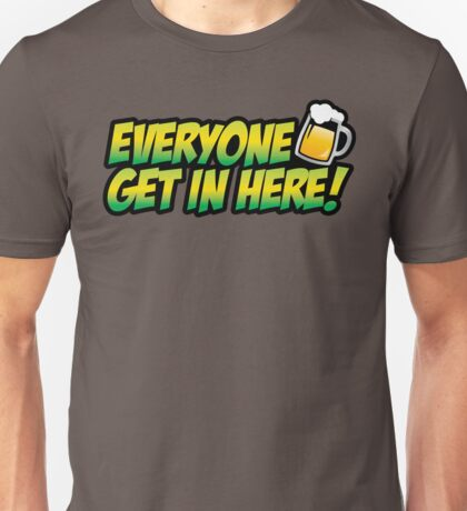 Patron - Everyone, get in here! Unisex T-Shirt