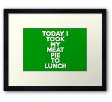 Today I took my meat pie to lunch Framed Print