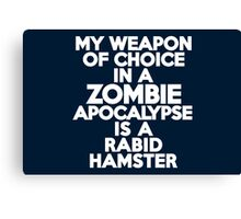 My weapon of choice in a Zombie Apocalypse is a rabid hamster Canvas Print