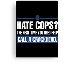 hate cops? the next time you need help call a crackhead - T-shirts & Hoodies Canvas Print