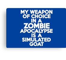 My weapon of choice in a Zombie Apocalypse is a simulated goat Canvas Print