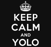 KEEP CALM AND YOLO by deepdesigns