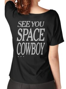 cowboy bebop see you space cowboy anime manga shirt Women's Relaxed Fit T-Shirt