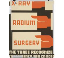 WPA United States Government Work Project Administration Poster 0655 X Ray Radium Surgery Three Recognized Treatments for Cancer iPad Case/Skin