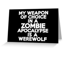 My weapon of choice in a Zombie Apocalypse is a werewolf Greeting Card