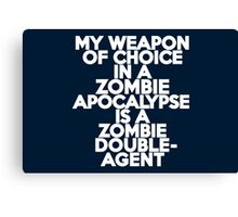 My weapon of choice in a Zombie Apocalypse is a zombie double-agent Canvas Print
