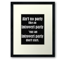 Ain't no party like an introvert party 'cuz an introvert party don't start  - T-shirts & Hoodies Framed Print