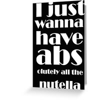 I just wanna have absolutely all the nutella - T-shirts & Hoodies Greeting Card