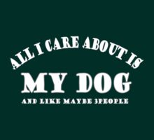 ALL I CARE ABOUT IS MY DOG AND MAY BE 3 PEOPLE by pravinya2809