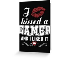 I kissed a gamer and I liked it - T-shirts & Hoodies Greeting Card