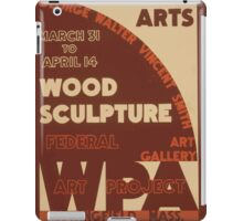 WPA United States Government Work Project Administration Poster 0576 Grahic Arts Wood Sculpture iPad Case/Skin