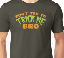 Don't TRY to TRICK me BRO Unisex T-Shirt