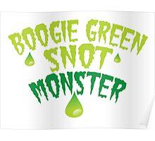 BOOGIE GREEN SNOT MONSTER Poster