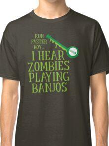 RUN FASTER BOY, I hear zombies playing BANJOS Classic T-Shirt