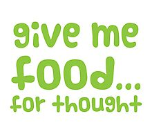 Give me FOOD... for thought Photographic Print