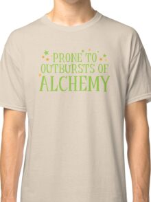 Halloween funny: Prone to outbursts of ALCHEMY  Classic T-Shirt