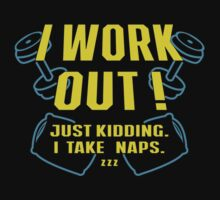 I work out just kidding I tak napszz - T-shirts & Hoodies by Darling Arts