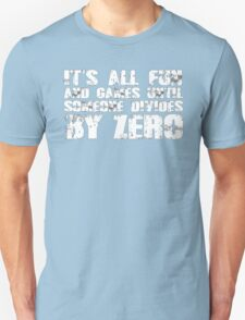 It's all fun and games until someone divides by zero - T-shirts & Hoodies T-Shirt