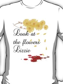 Look at the flowers Lizzie T-Shirt