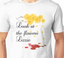 Look at the flowers Lizzie Unisex T-Shirt