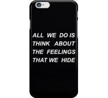 All We Do Is Think About The Feelings That We Hide - Halsey Lyric iPhone Case/Skin
