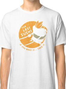 The Last Sushi Classic T-Shirt