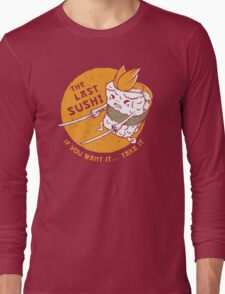 The Last Sushi Long Sleeve T-Shirt