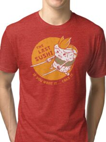 The Last Sushi Tri-blend T-Shirt