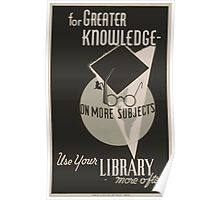 WPA United States Government Work Project Administration Poster 0485 For Greater Knowledge More Subjects User Your Library Poster