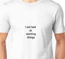 Bad at starting things Unisex T-Shirt