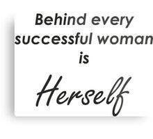 Behind every successful woman is Herself Metal Print
