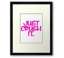 Just Crush It Framed Print