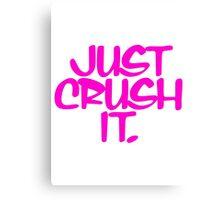 Just Crush It Canvas Print