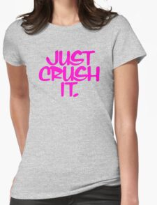 Just Crush It Womens Fitted T-Shirt