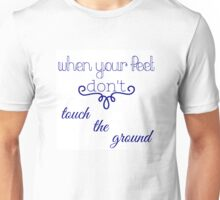 When your feet don't touch the ground Unisex T-Shirt