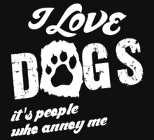 I Love Dogs It's People Who Annoy Me by Orphansdesigns