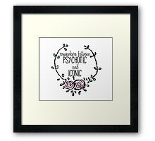 Psychotic and Iconic Framed Print