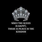 When the Queen is Happy...  by Cody  VanDyke