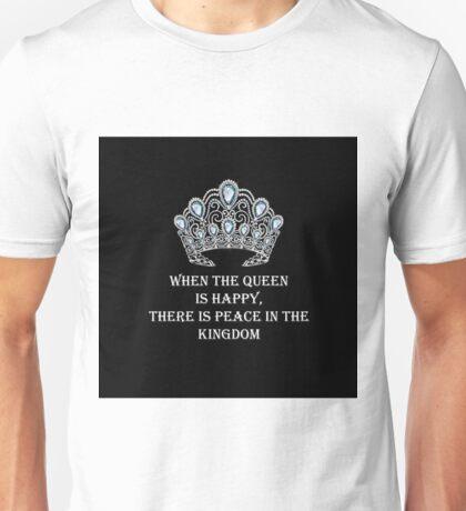 When the Queen is Happy...  Unisex T-Shirt