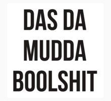 Das Da Mudda Boolshit by shadeenlois