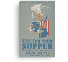 WPA United States Government Work Project Administration Poster 0022 Sing for Your Supper Adelphi Theatre Canvas Print