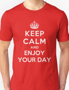 KEEP CALM AND ENJOY YOUR DAY T-Shirt