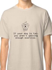 If your dog is fat... Classic T-Shirt