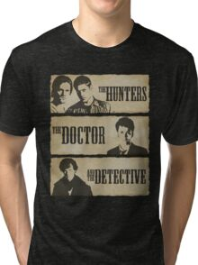 The Hunters, The Doctor and The Detective  Tri-blend T-Shirt