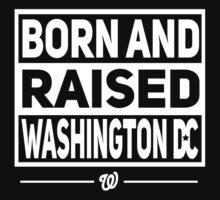 BORN & RAISED WASHINGTON DC by thekinggraphics