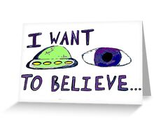 eye want to believe Greeting Card